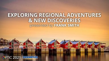 Exploring Regional Adventures & New Discoveries with Frank Smith   OPTIC 2021