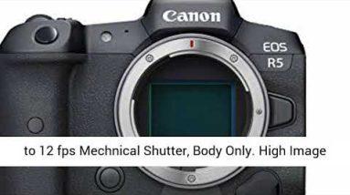 Canon EOS R5 Full-Frame Mirrorless Camera w/8K Video, 45 Megapixel Full-Frame CMOS Sensor, Body Only